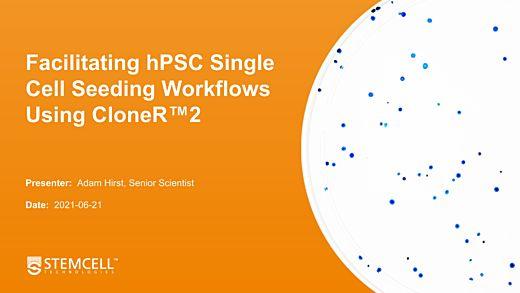 Facilitating hPSC Single Cell Seeding Workflows Using CloneR™2